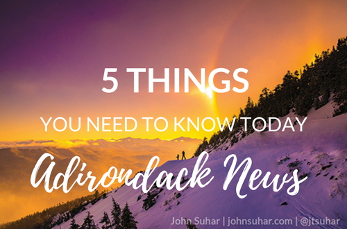 5 Things You Need to Know Today | February Adirondack News