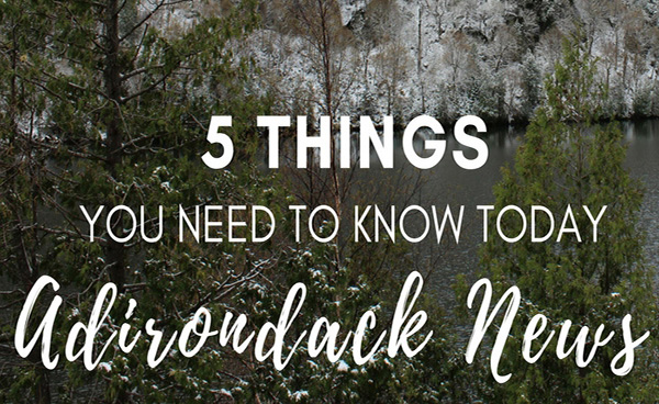 5 Things You Need to Know Today | November  Adirondack News