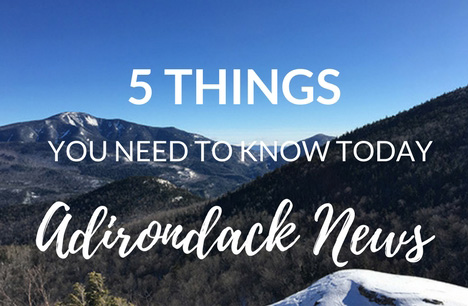 5 Things You Need to Know Today | January Adirondack News