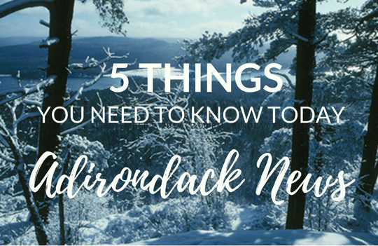 5 Things You Need to Know Today | December Adirondack News